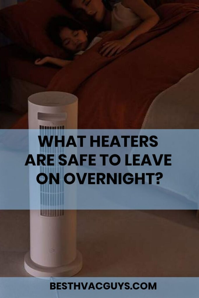What heaters are safe to leave on overnight